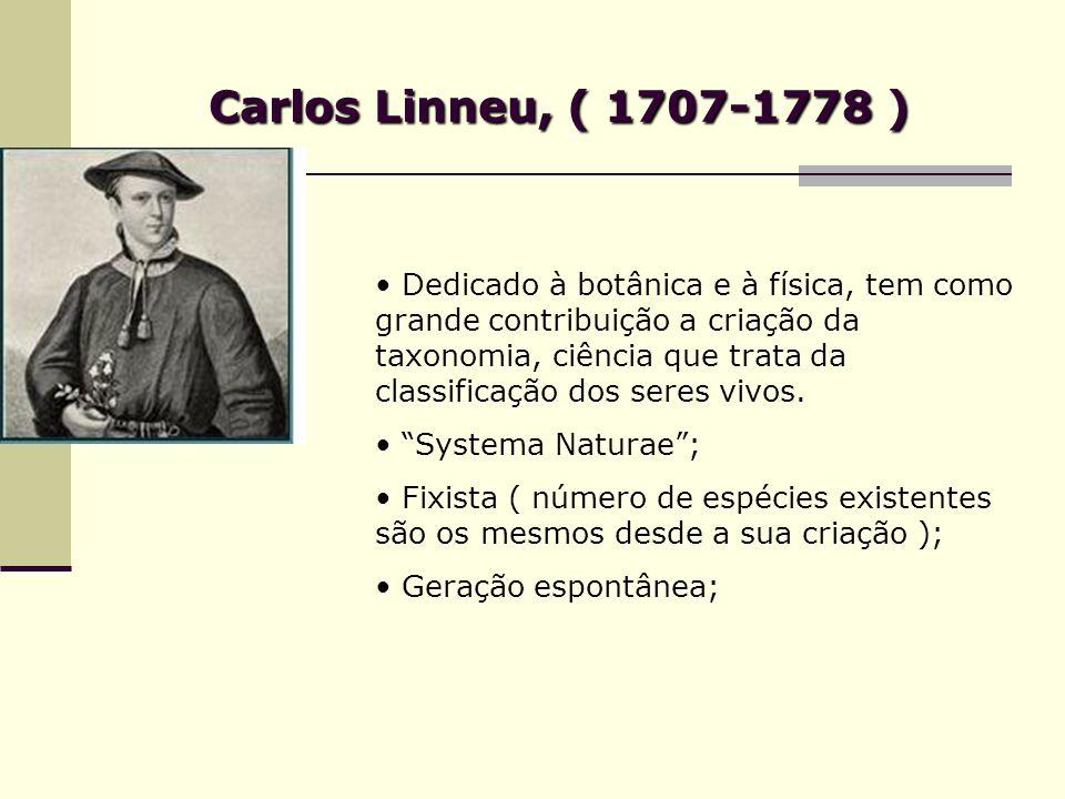 Carlos Linneu, ( 1707-1778 ) Dedicado à botânica e à física, tem como grande contribuição a criação da taxonomia, ciência que trata da classificação dos seres vivos.
