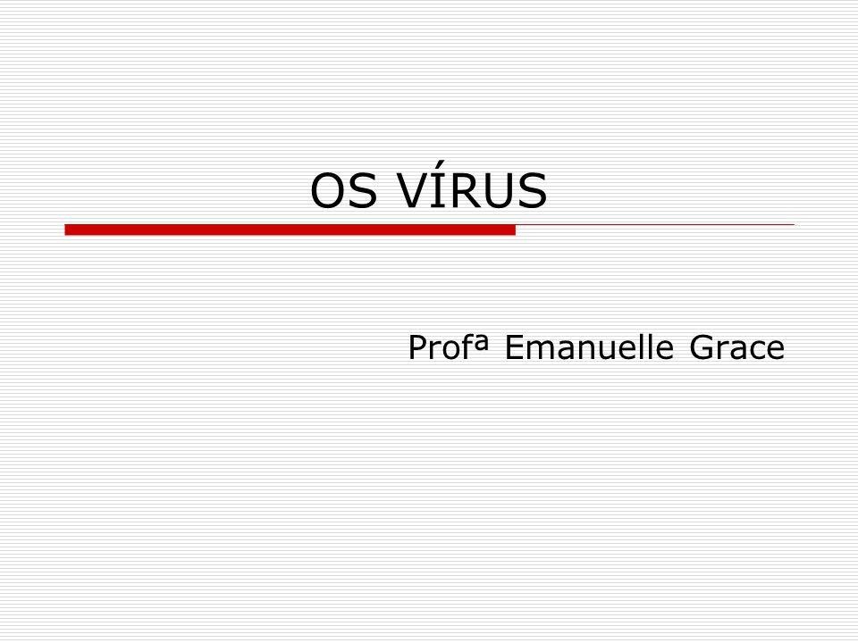 OS VÍRUS Profª Emanuelle Grace