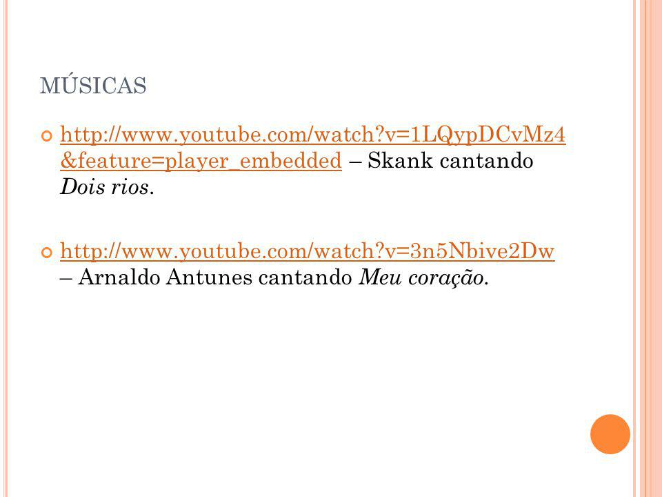 MÚSICAS http://www.youtube.com/watch?v=1LQypDCvMz4 &feature=player_embedded – Skank cantando Dois rios.