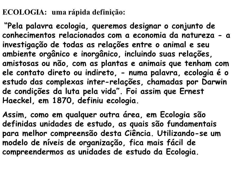 ECOLOGIA: uma rápida definição: Pela palavra ecologia, queremos designar o conjunto de conhecimentos relacionados com a economia da natureza - a inves