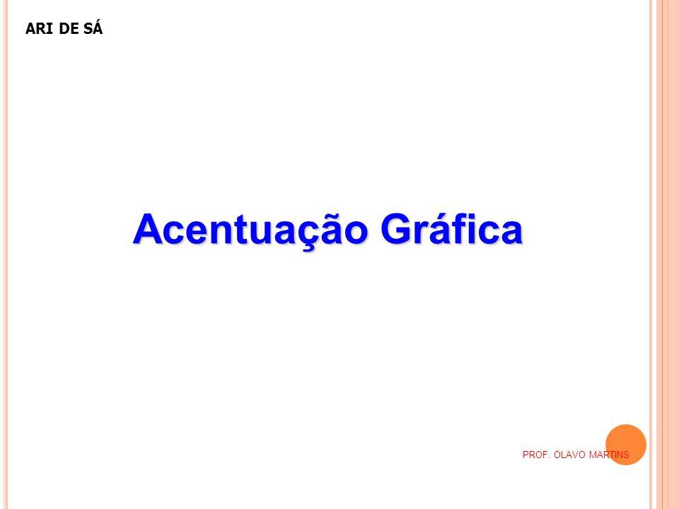 Acentuação Gráfica PROF. OLAVO MARTINS ARI DE SÁ