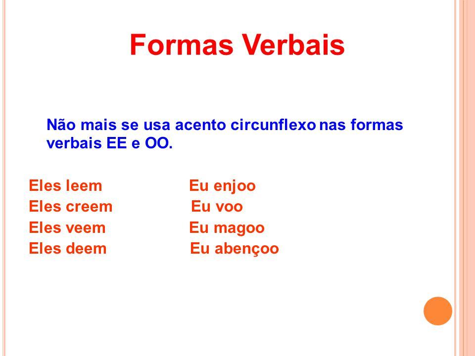 Formas Verbais Não mais se usa acento circunflexo nas formas verbais EE e OO.