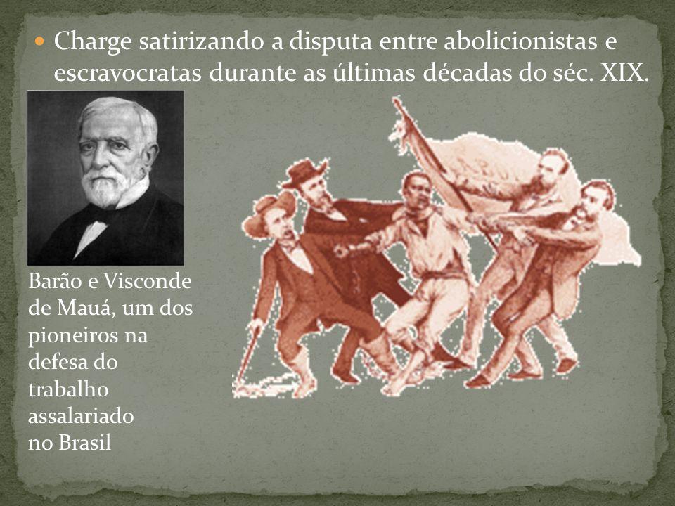 Charge satirizando a disputa entre abolicionistas e escravocratas durante as últimas décadas do séc. XIX. Barão e Visconde de Mauá, um dos pioneiros n