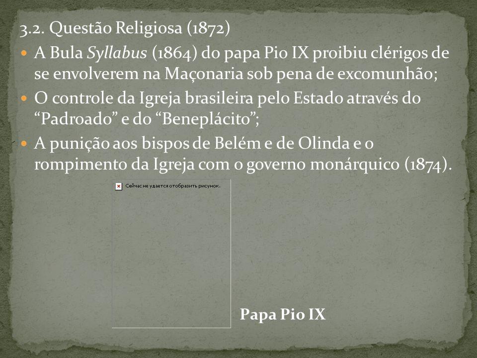 3.2. Questão Religiosa (1872) A Bula Syllabus (1864) do papa Pio IX proibiu clérigos de se envolverem na Maçonaria sob pena de excomunhão; O controle
