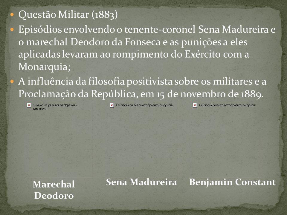 Questão Militar (1883) Episódios envolvendo o tenente-coronel Sena Madureira e o marechal Deodoro da Fonseca e as punições a eles aplicadas levaram ao