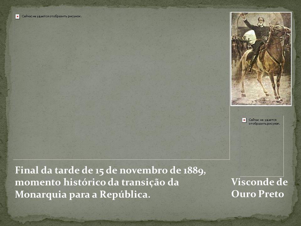 Final da tarde de 15 de novembro de 1889, momento histórico da transição da Monarquia para a República. Visconde de Ouro Preto