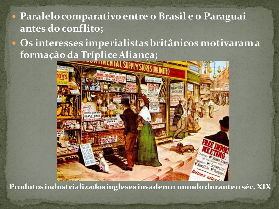 Paralelo comparativo entre o Brasil e o Paraguai antes do conflito; Os interesses imperialistas britânicos motivaram a formação da Tríplice Aliança; P