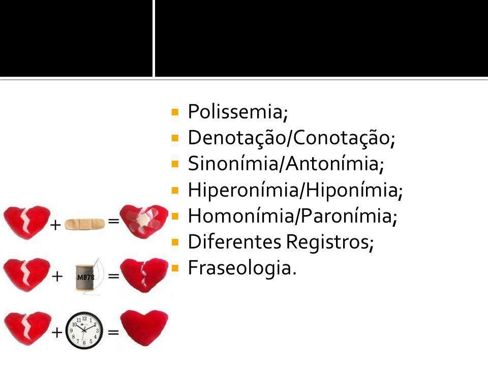 Polissemia; Denotação/Conotação; Sinonímia/Antonímia; Hiperonímia/Hiponímia; Homonímia/Paronímia; Diferentes Registros; Fraseologia.