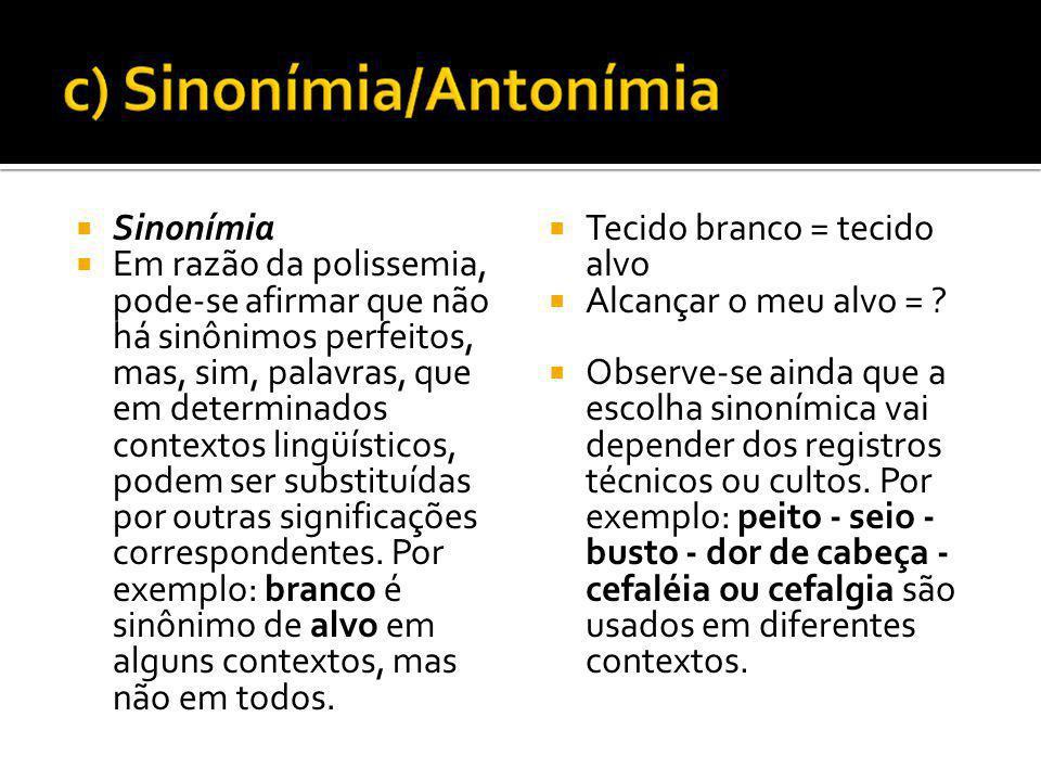 Sinonímia Em razão da polissemia, pode-se afirmar que não há sinônimos perfeitos, mas, sim, palavras, que em determinados contextos lingüísticos, pode