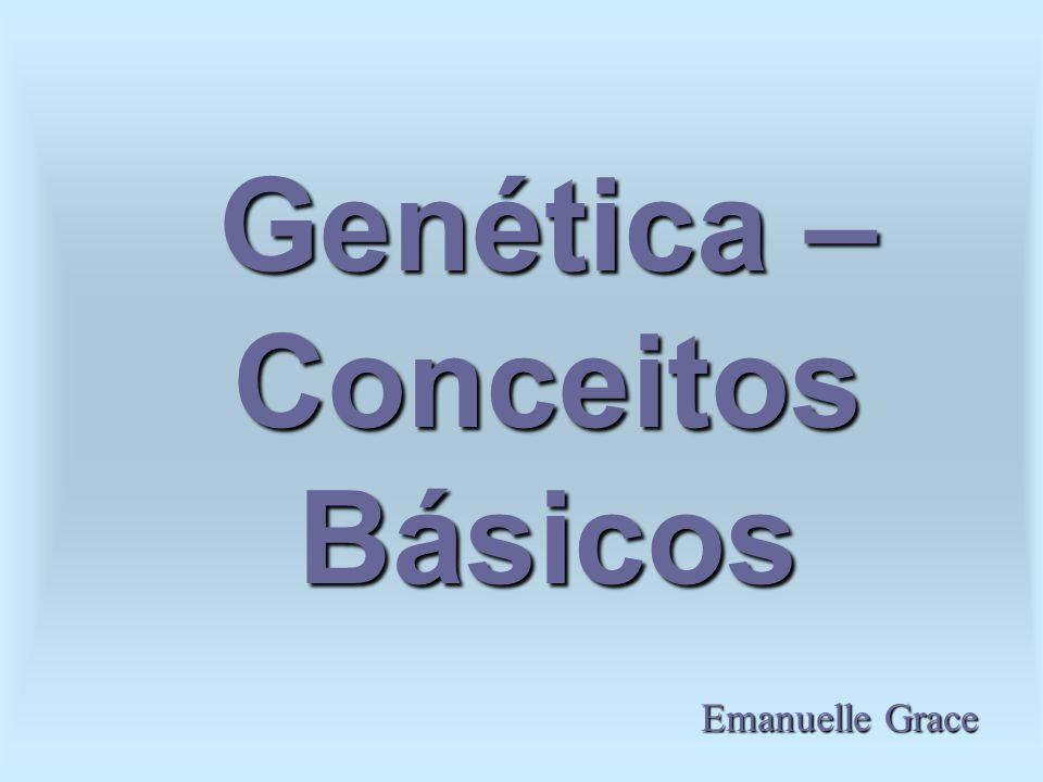 Genética – Conceitos Básicos Emanuelle Grace