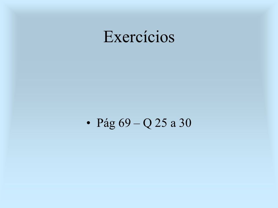 Exercícios Pág 69 – Q 25 a 30