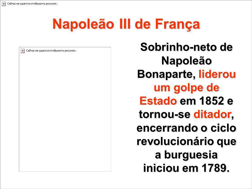 Napoleão III de França Sobrinho-neto de Napoleão Bonaparte, liderou um golpe de Estado em 1852 e tornou-se ditador, encerrando o ciclo revolucionário