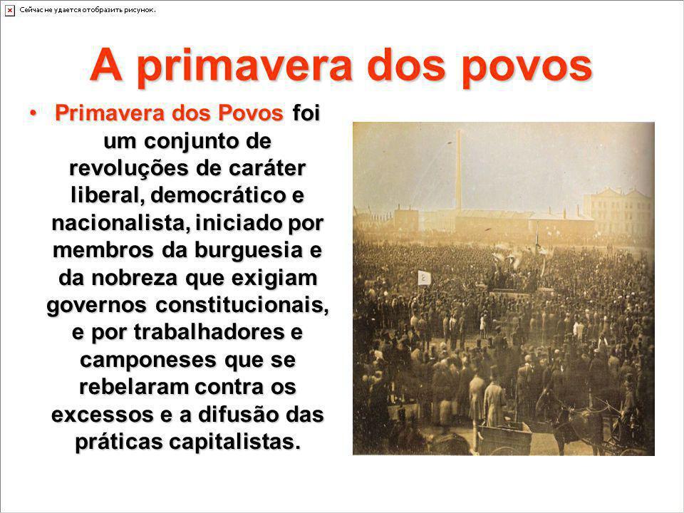 A primavera dos povos Primavera dos Povos foi um conjunto de revoluções de caráter liberal, democrático e nacionalista, iniciado por membros da burgue