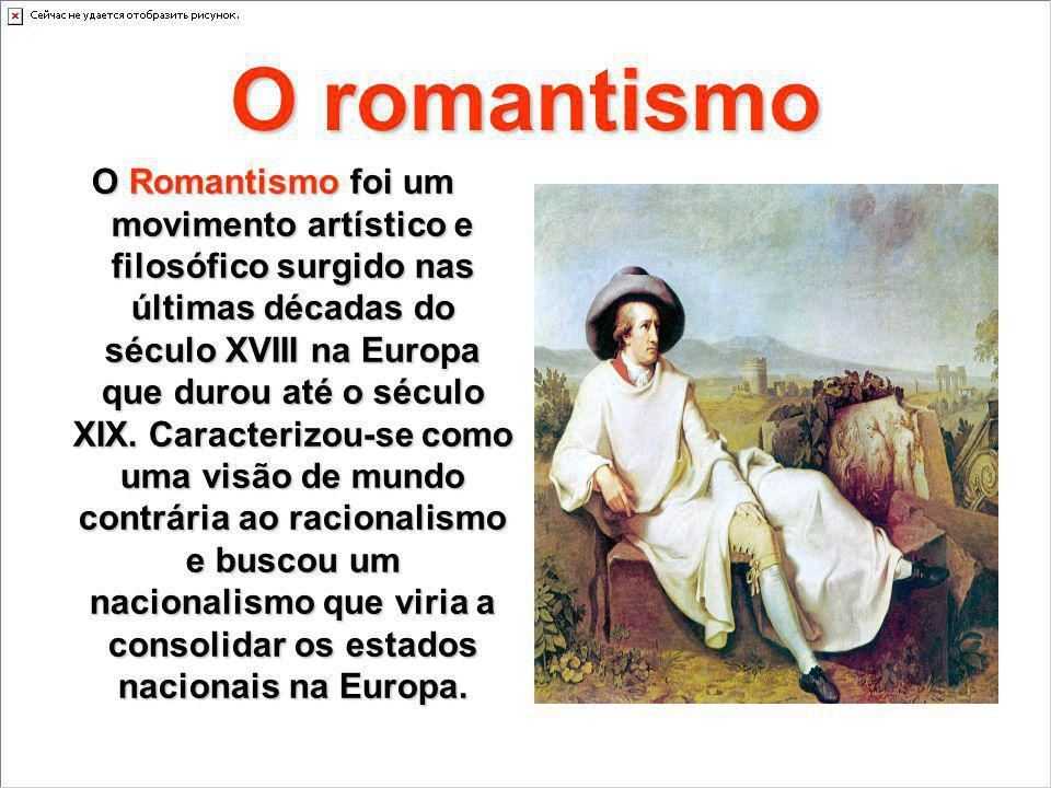 O romantismo O Romantismo foi um movimento artístico e filosófico surgido nas últimas décadas do século XVIII na Europa que durou até o século XIX. Ca