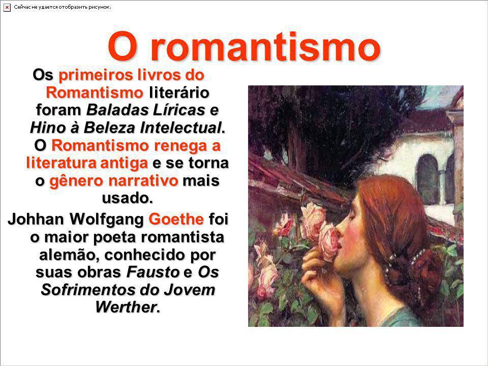 O romantismo Os primeiros livros do Romantismo literário foram Baladas Líricas e Hino à Beleza Intelectual. O Romantismo renega a literatura antiga e