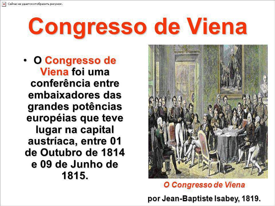 Congresso de Viena O Congresso de Viena foi uma conferência entre embaixadores das grandes potências européias que teve lugar na capital austríaca, en