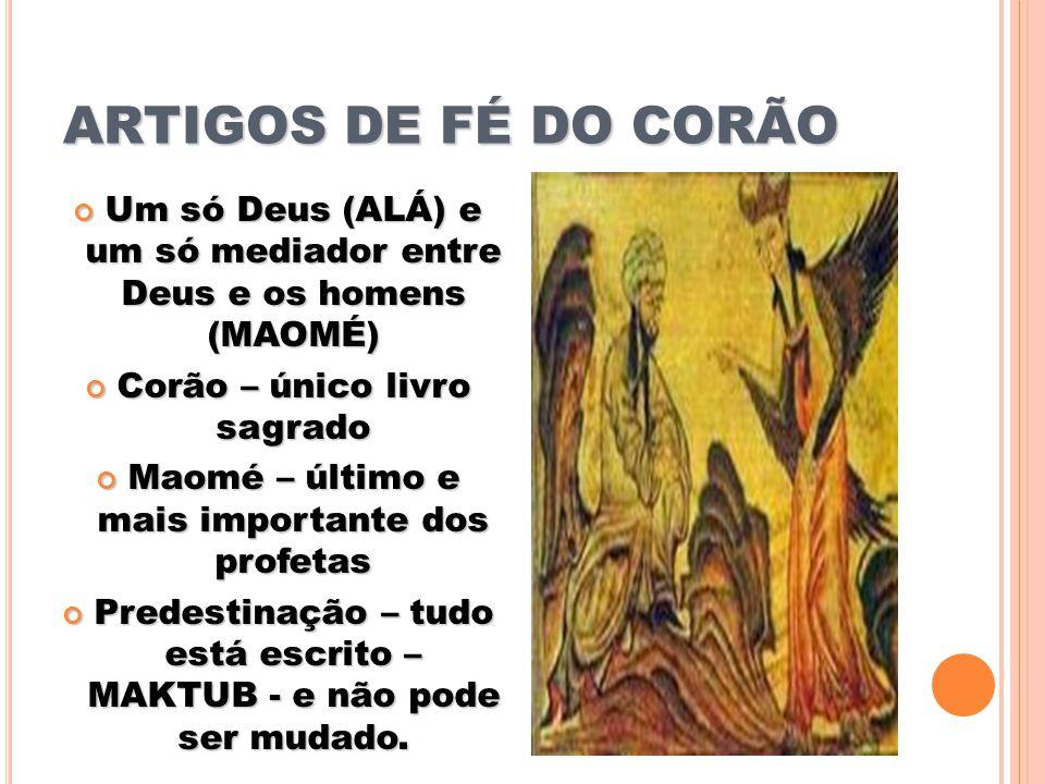 ARTIGOS DE FÉ DO CORÃO Um só Deus (ALÁ) e um só mediador entre Deus e os homens (MAOMÉ) Um só Deus (ALÁ) e um só mediador entre Deus e os homens (MAOM