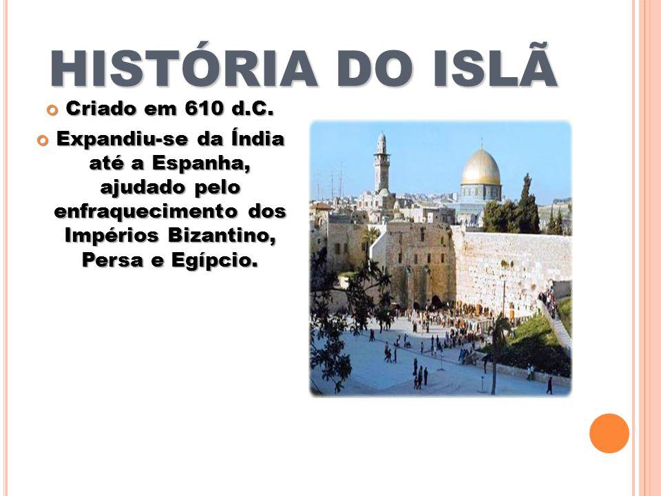 HISTÓRIA DO ISLÃ Criado em 610 d.C.Criado em 610 d.C.