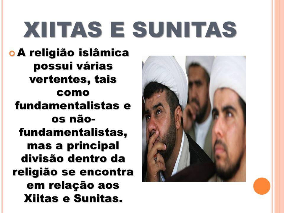 XIITAS E SUNITAS A religião islâmica possui várias vertentes, tais como fundamentalistas e os não- fundamentalistas, mas a principal divisão dentro da religião se encontra em relação aos Xiitas e Sunitas.