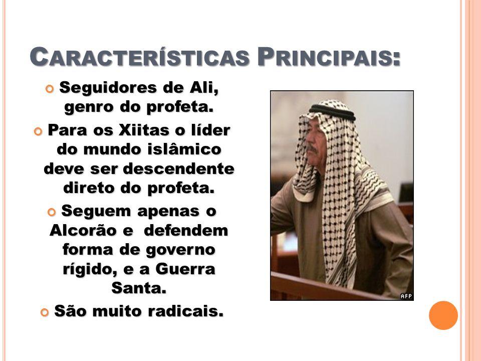 C ARACTERÍSTICAS P RINCIPAIS : Seguidores de Ali, genro do profeta. Seguidores de Ali, genro do profeta. Para os Xiitas o líder do mundo islâmico deve
