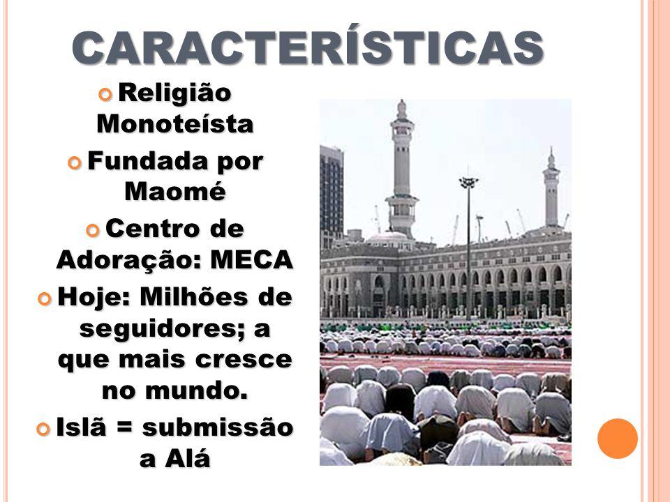 CARACTERÍSTICAS Religião Monoteísta Religião Monoteísta Fundada por Maomé Fundada por Maomé Centro de Adoração: MECA Centro de Adoração: MECA Hoje: Mi