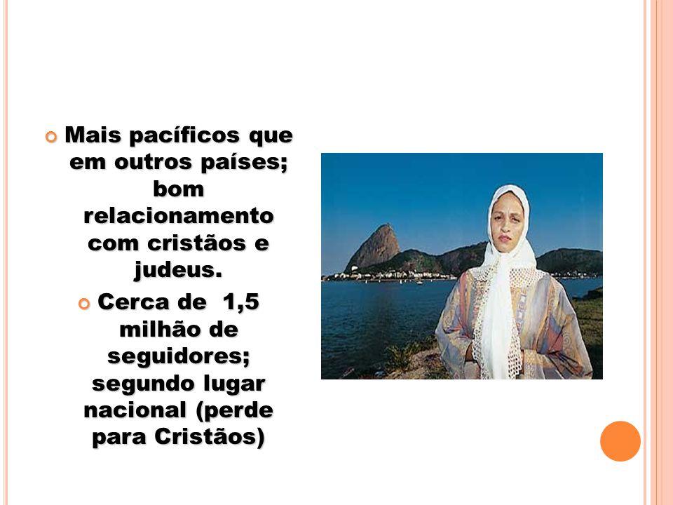 Mais pacíficos que em outros países; bom relacionamento com cristãos e judeus. Mais pacíficos que em outros países; bom relacionamento com cristãos e