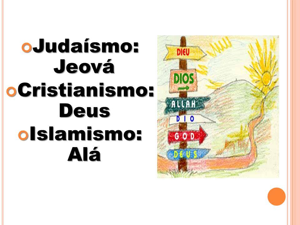 Judaísmo: Jeová Judaísmo: Jeová Cristianismo: Deus Cristianismo: Deus Islamismo: Alá Islamismo: Alá