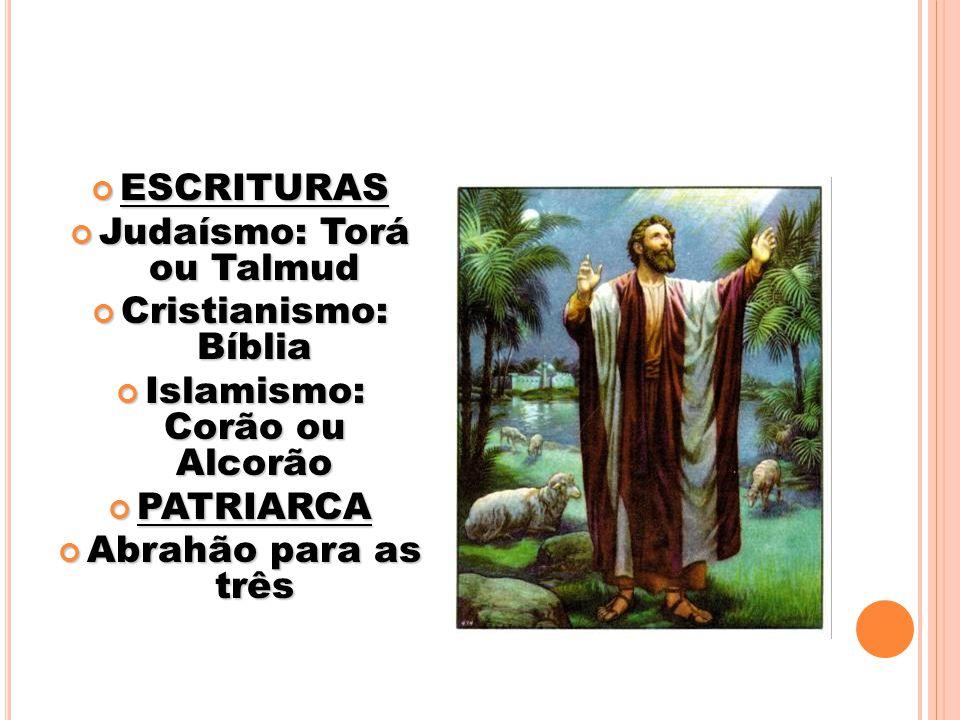 ESCRITURAS ESCRITURAS Judaísmo: Torá ou Talmud Judaísmo: Torá ou Talmud Cristianismo: Bíblia Cristianismo: Bíblia Islamismo: Corão ou Alcorão Islamism