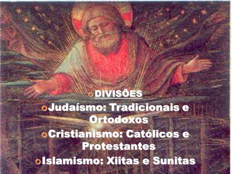 DIVISÕES DIVISÕES Judaísmo: Tradicionais e Ortodoxos Judaísmo: Tradicionais e Ortodoxos Cristianismo: Católicos e Protestantes Cristianismo: Católicos