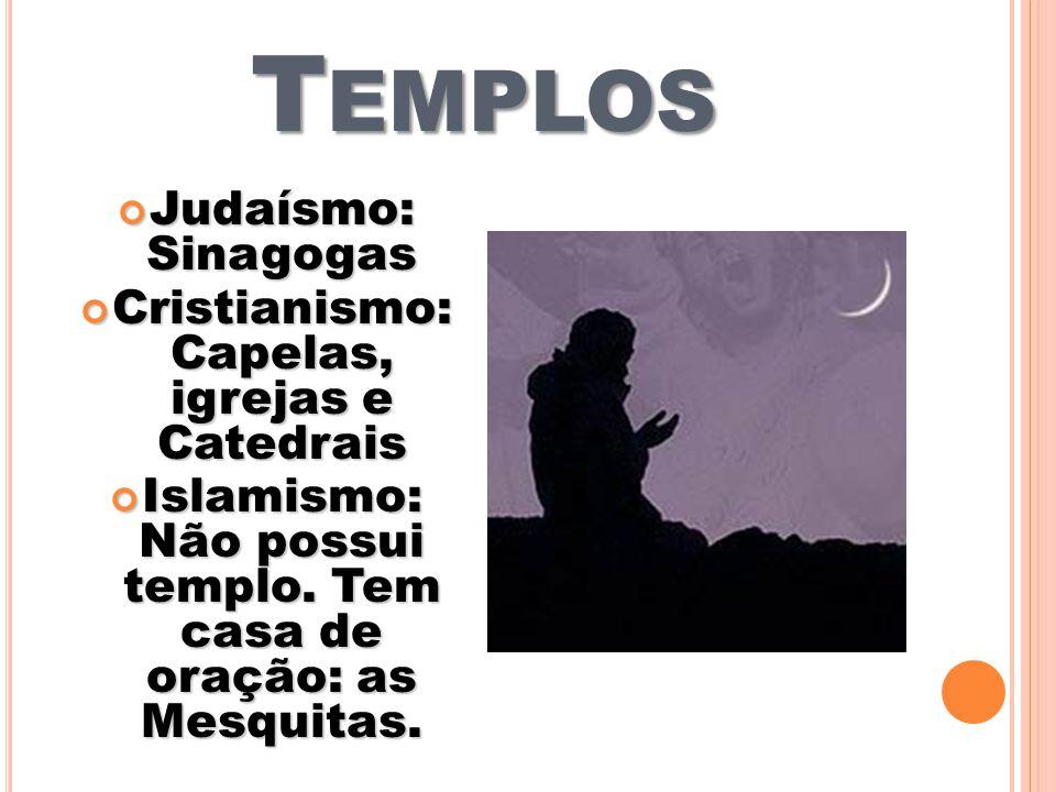 T EMPLOS Judaísmo: Sinagogas Judaísmo: Sinagogas Cristianismo: Capelas, igrejas e Catedrais Cristianismo: Capelas, igrejas e Catedrais Islamismo: Não possui templo.