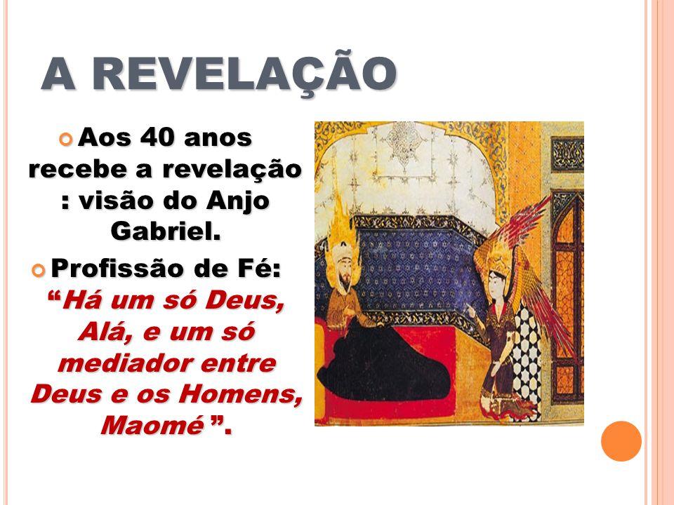 A REVELAÇÃO Aos 40 anos recebe a revelação : visão do Anjo Gabriel. Aos 40 anos recebe a revelação : visão do Anjo Gabriel. Profissão de Fé:Há um só D