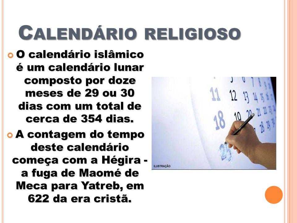 C ALENDÁRIO RELIGIOSO O calendário islâmico é um calendário lunar composto por doze meses de 29 ou 30 dias com um total de cerca de 354 dias. O calend