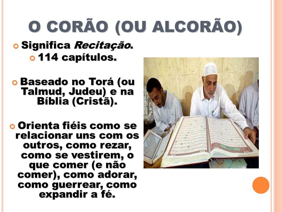 O CORÃO (OU ALCORÃO) Significa Recitação. Significa Recitação. 114 capítulos. 114 capítulos. Baseado no Torá (ou Talmud, Judeu) e na Bíblia (Cristã).
