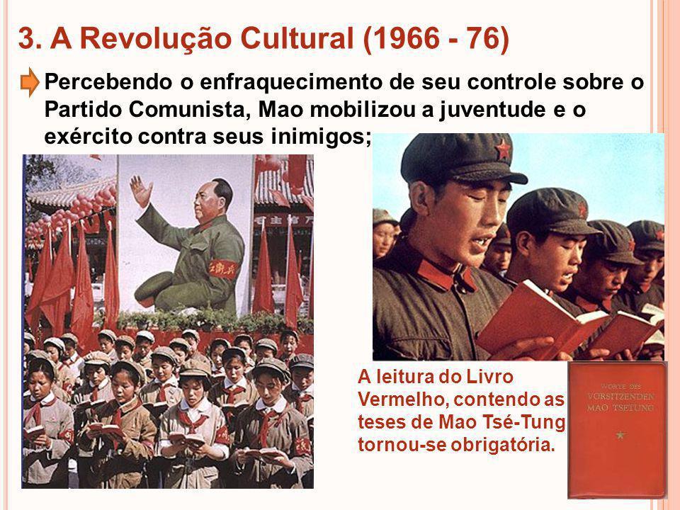 3. A Revolução Cultural (1966 - 76) Percebendo o enfraquecimento de seu controle sobre o Partido Comunista, Mao mobilizou a juventude e o exército con