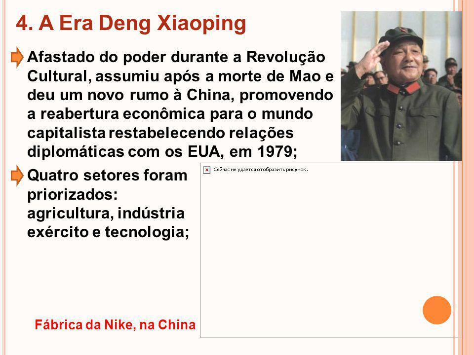 4. A Era Deng Xiaoping Afastado do poder durante a Revolução Cultural, assumiu após a morte de Mao e deu um novo rumo à China, promovendo a reabertura