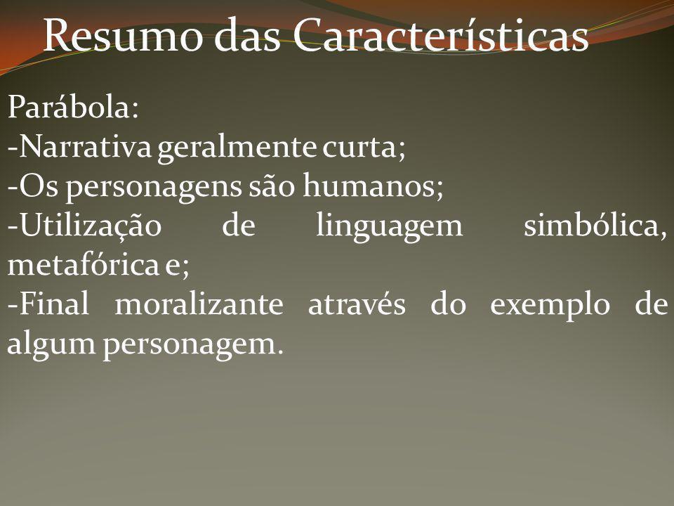Resumo das Características Parábola: -Narrativa geralmente curta; -Os personagens são humanos; -Utilização de linguagem simbólica, metafórica e; -Fina