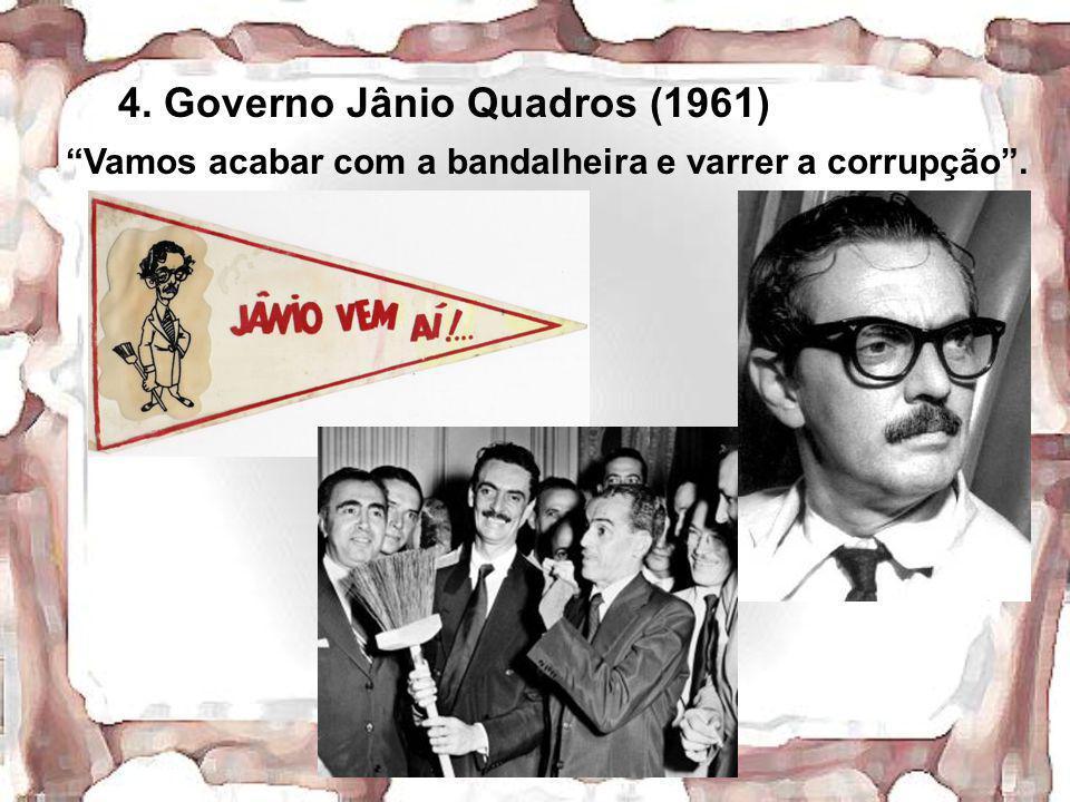 4. Governo Jânio Quadros (1961) Vamos acabar com a bandalheira e varrer a corrupção.