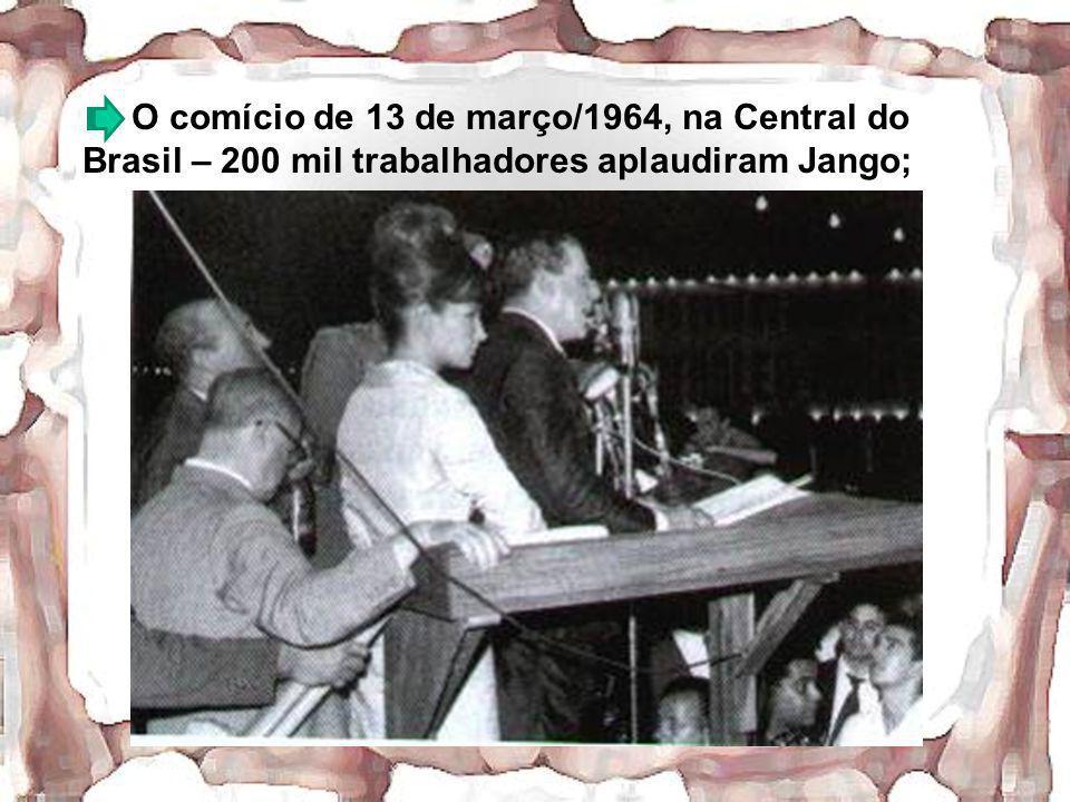 O comício de 13 de março/1964, na Central do Brasil – 200 mil trabalhadores aplaudiram Jango;