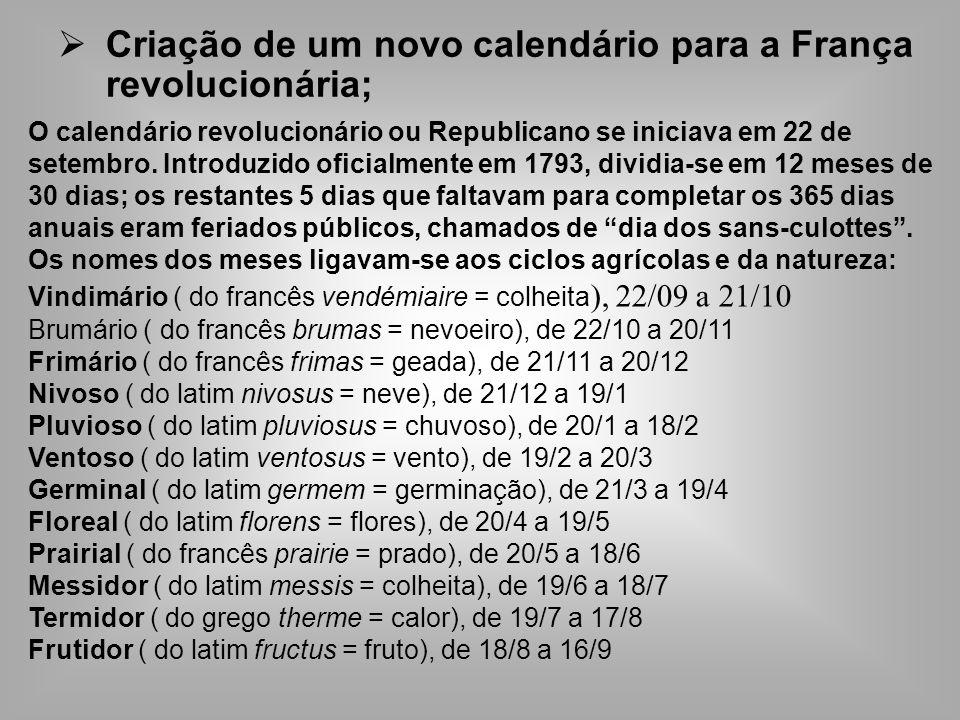 Criação de um novo calendário para a França revolucionária; O calendário revolucionário ou Republicano se iniciava em 22 de setembro.
