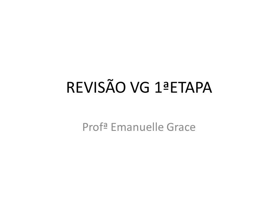 REVISÃO VG 1ªETAPA Profª Emanuelle Grace