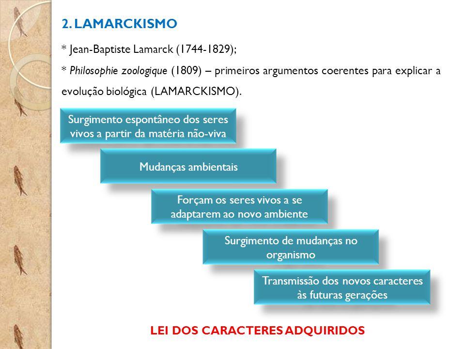 2. LAMARCKISMO * Jean-Baptiste Lamarck (1744-1829); * Philosophie zoologique (1809) – primeiros argumentos coerentes para explicar a evolução biológic