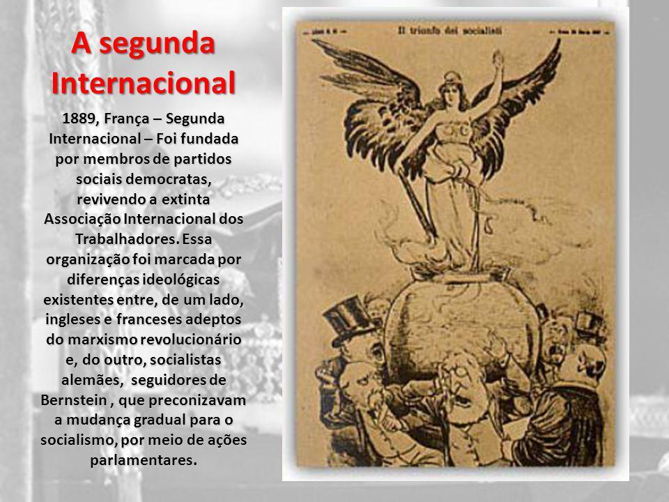 A segunda Internacional 1889, França – Segunda Internacional – Foi fundada por membros de partidos sociais democratas, revivendo a extinta Associação