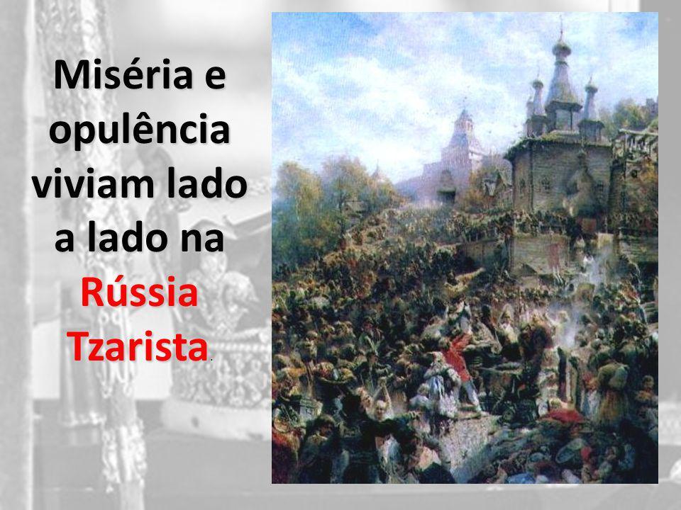 Miséria e opulência viviam lado a lado na Rússia Tzarista Miséria e opulência viviam lado a lado na Rússia Tzarista.