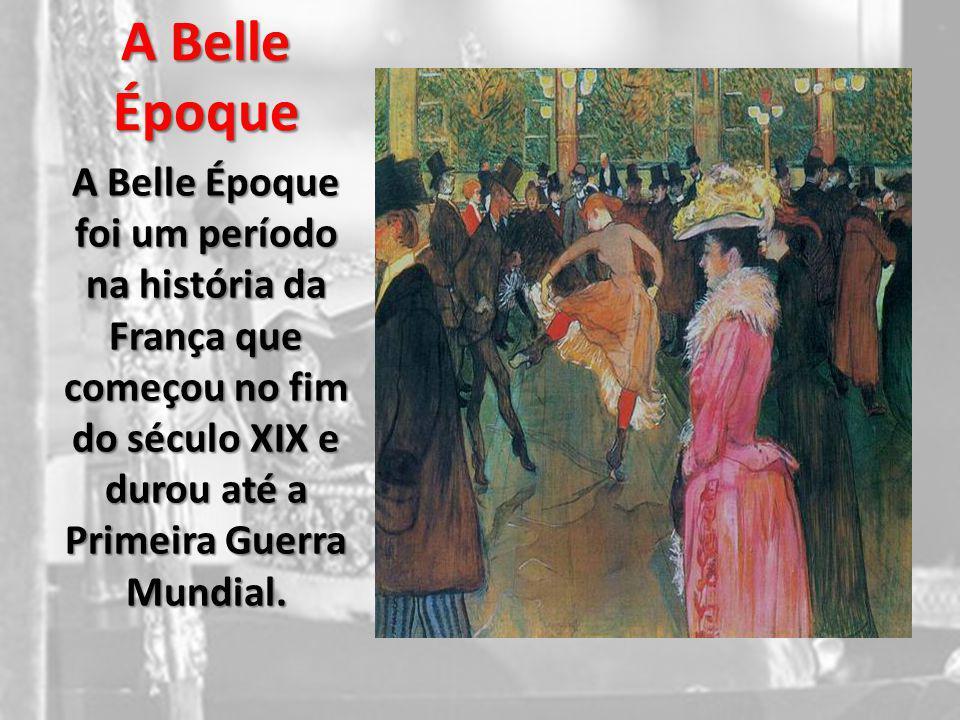 A Belle Époque A Belle Époque foi um período na história da França que começou no fim do século XIX e durou até a Primeira Guerra Mundial.