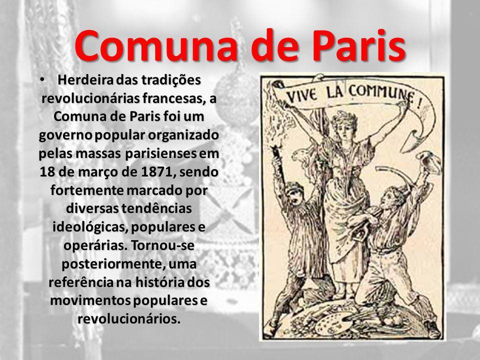 Comuna de Paris Herdeira das tradições revolucionárias francesas, a Comuna de Paris foi um governo popular organizado pelas massas parisienses em 18 d