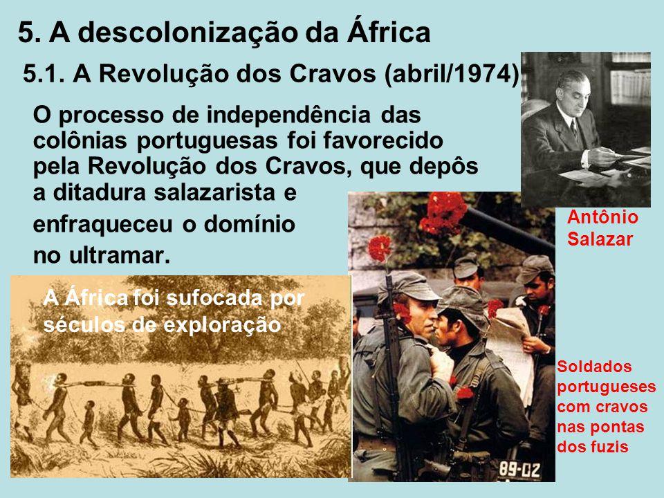 5.1. A Revolução dos Cravos (abril/1974) O processo de independência das colônias portuguesas foi favorecido pela Revolução dos Cravos, que depôs a di