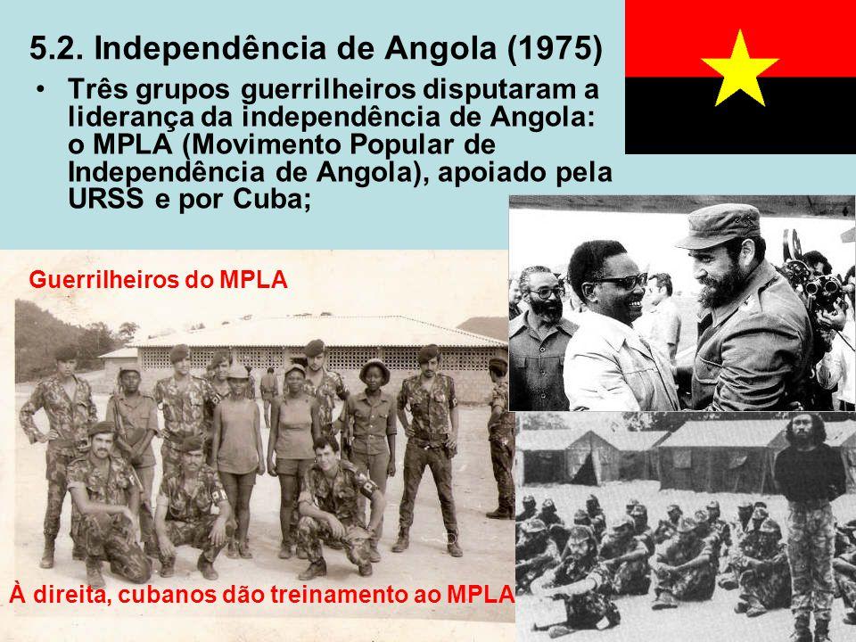 5.2. Independência de Angola (1975) Três grupos guerrilheiros disputaram a liderança da independência de Angola: o MPLA (Movimento Popular de Independ