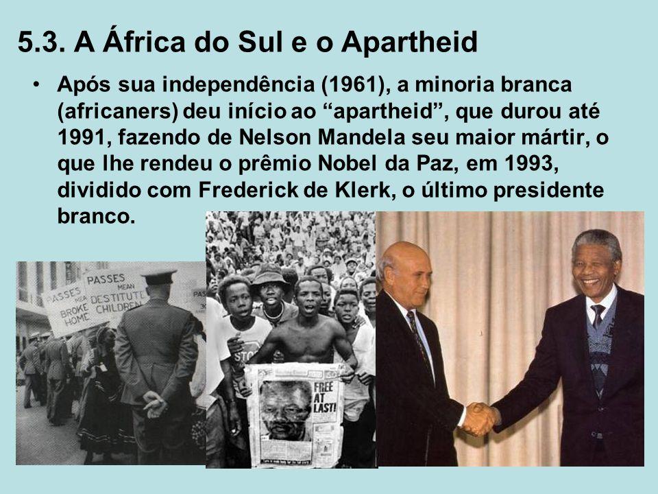 5.3. A África do Sul e o Apartheid Após sua independência (1961), a minoria branca (africaners) deu início ao apartheid, que durou até 1991, fazendo d