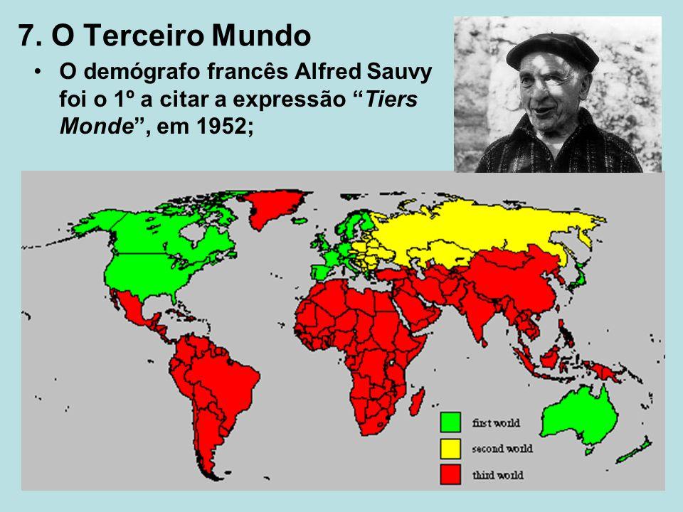 7. O Terceiro Mundo O demógrafo francês Alfred Sauvy foi o 1º a citar a expressão Tiers Monde, em 1952;