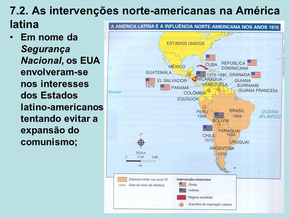 7.2. As intervenções norte-americanas na América latina Em nome da Segurança Nacional, os EUA envolveram-se nos interesses dos Estados latino-american
